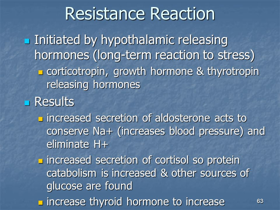 63 Resistance Reaction Initiated by hypothalamic releasing hormones (long-term reaction to stress) Initiated by hypothalamic releasing hormones (long-