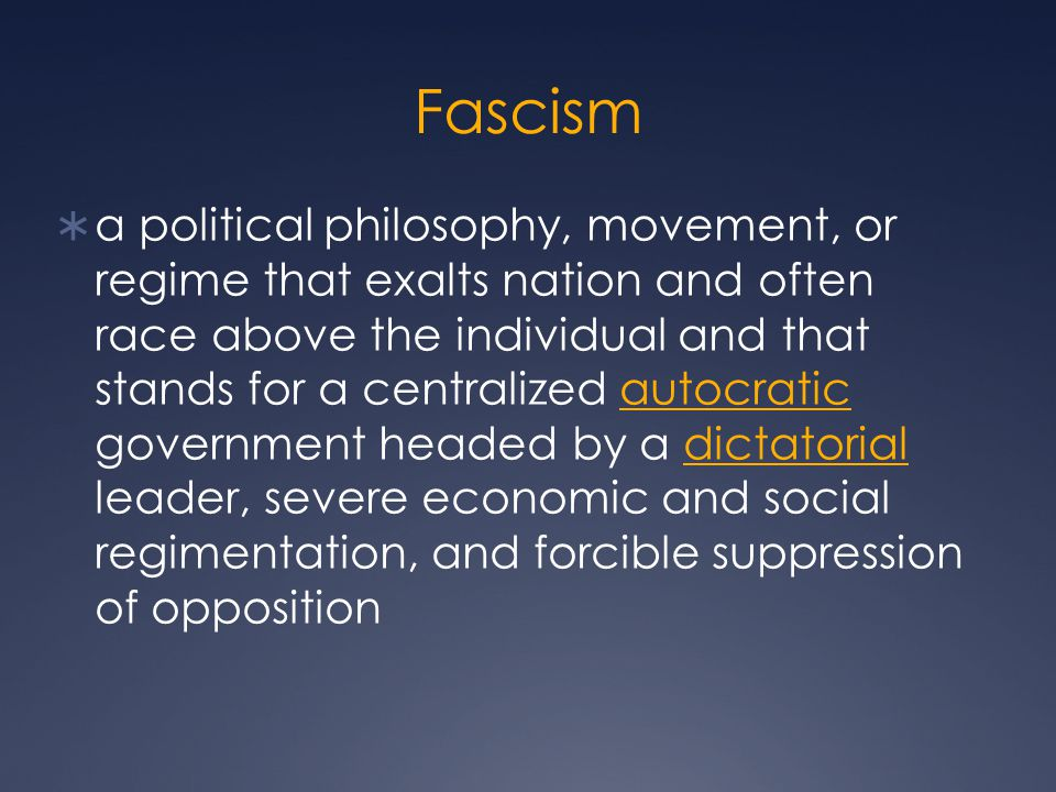 Fascism  a political philosophy, movement, or regime that exalts nation and often race above the individual and that stands for a centralized autocra