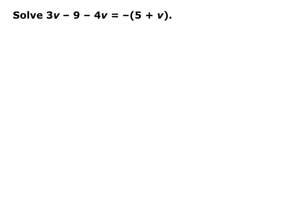 Solve 3v – 9 – 4v = –(5 + v).