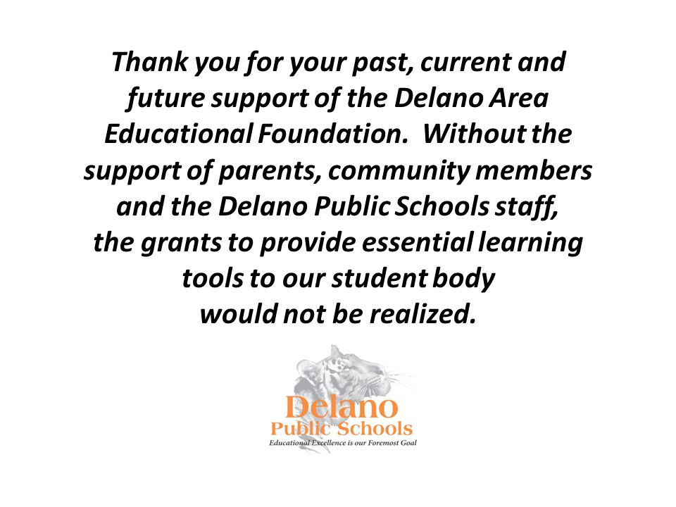Thank you for your past, current and future support of the Delano Area Educational Foundation. Without the support of parents, community members and t