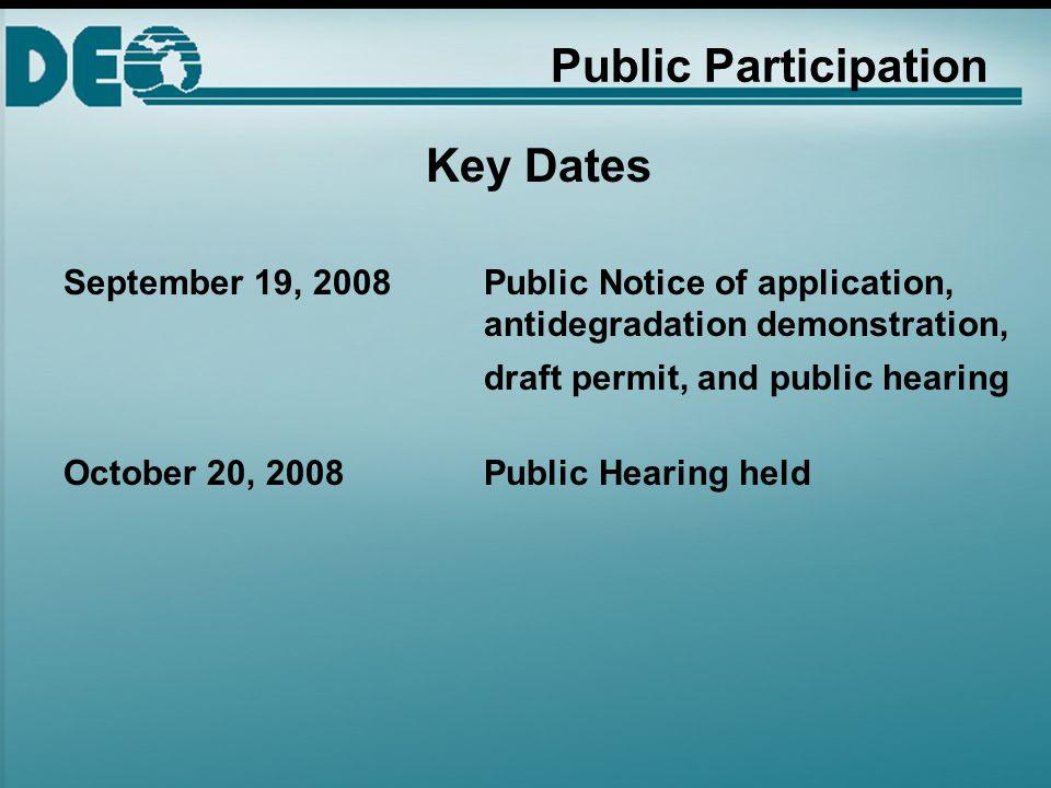 Public Participation Key Dates September 19, 2008 Public Notice of application, antidegradation demonstration, draft permit, and public hearing October 20, 2008 Public Hearing held