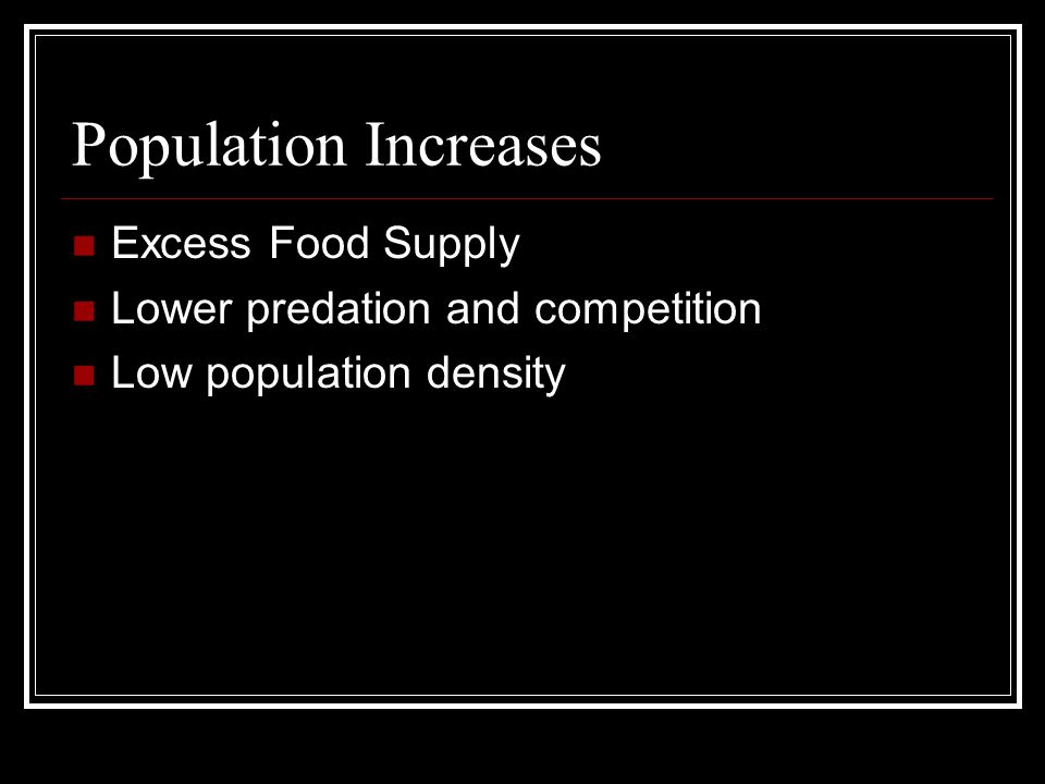 Population Increases Excess Food Supply Lower predation and competition Low population density