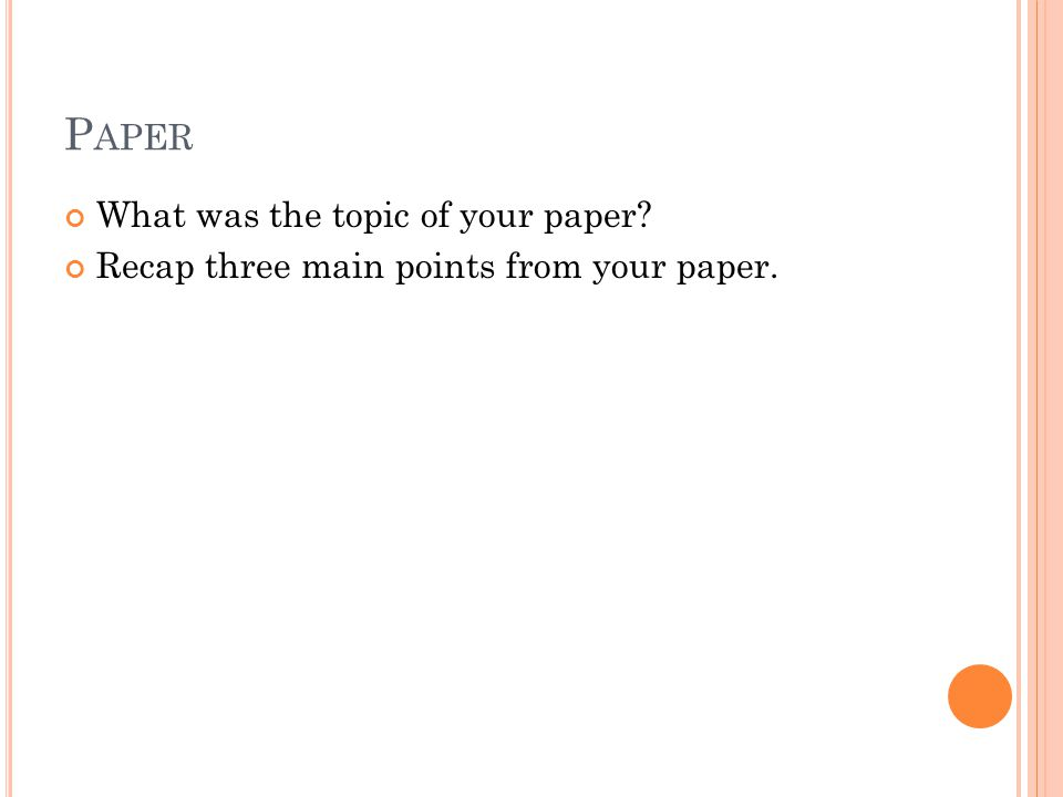 P APER What was the topic of your paper Recap three main points from your paper.
