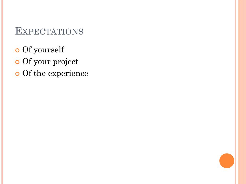 E XPECTATIONS Of yourself Of your project Of the experience
