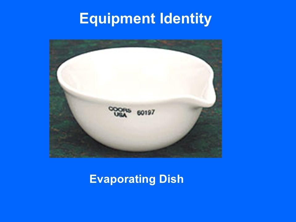 Equipment Identity Evaporating Dish