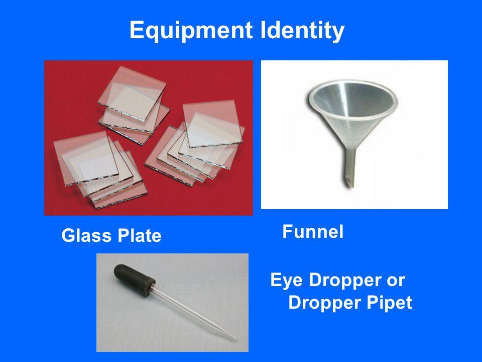 Equipment Identity Glass Plate Funnel Eye Dropper or Dropper Pipet