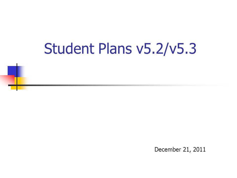 Student Plans v5.2/v5.3 December 21, 2011