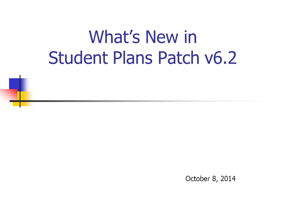 What's New in Student Plans Patch v6.2 October 8, 2014