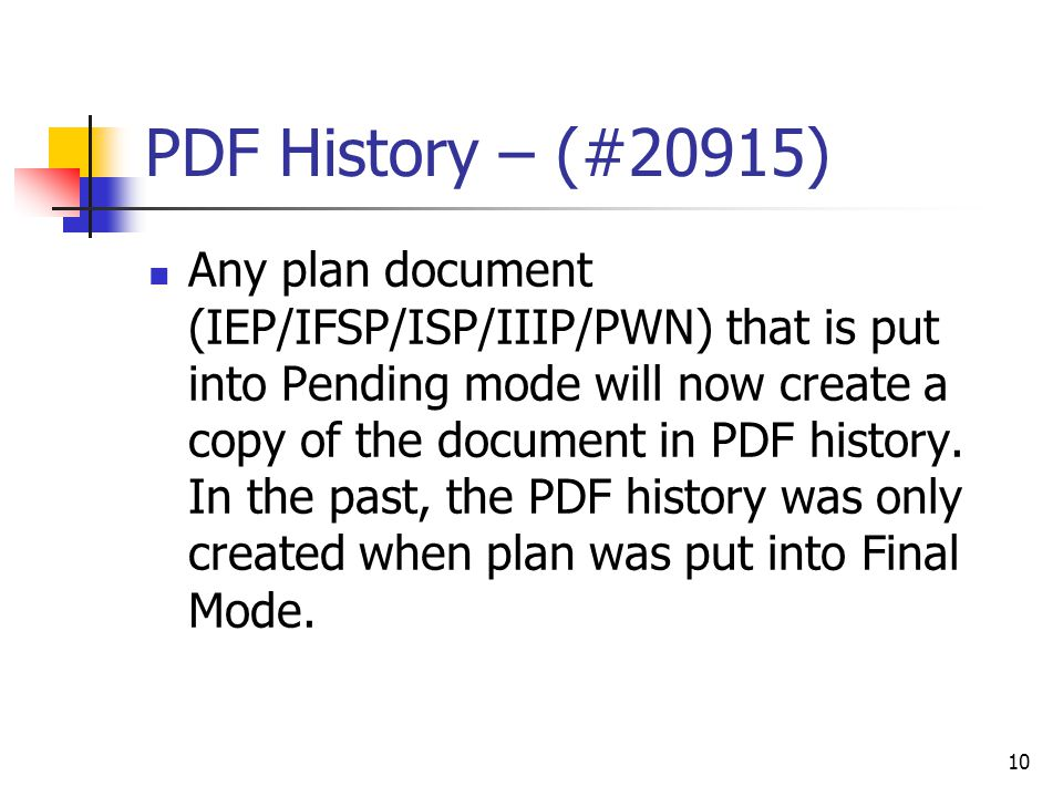 PDF History – (#20915) Any plan document (IEP/IFSP/ISP/IIIP/PWN) that is put into Pending mode will now create a copy of the document in PDF history.