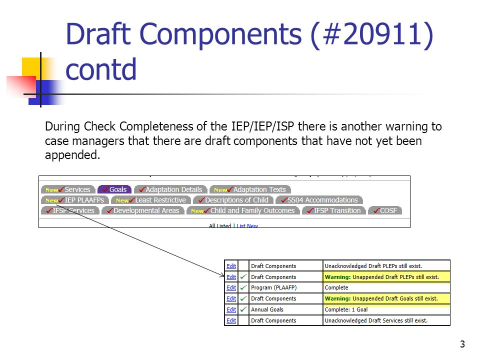 Draft Components (#20911) contd 3 During Check Completeness of the IEP/IEP/ISP there is another warning to case managers that there are draft components that have not yet been appended.