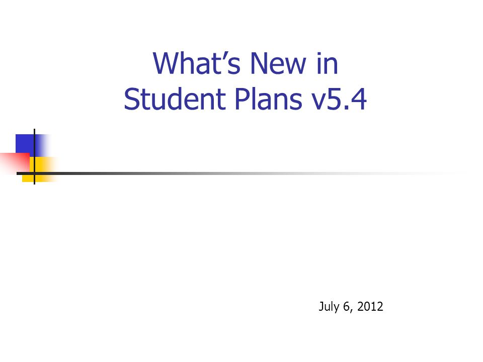 What's New in Student Plans v5.4 July 6, 2012