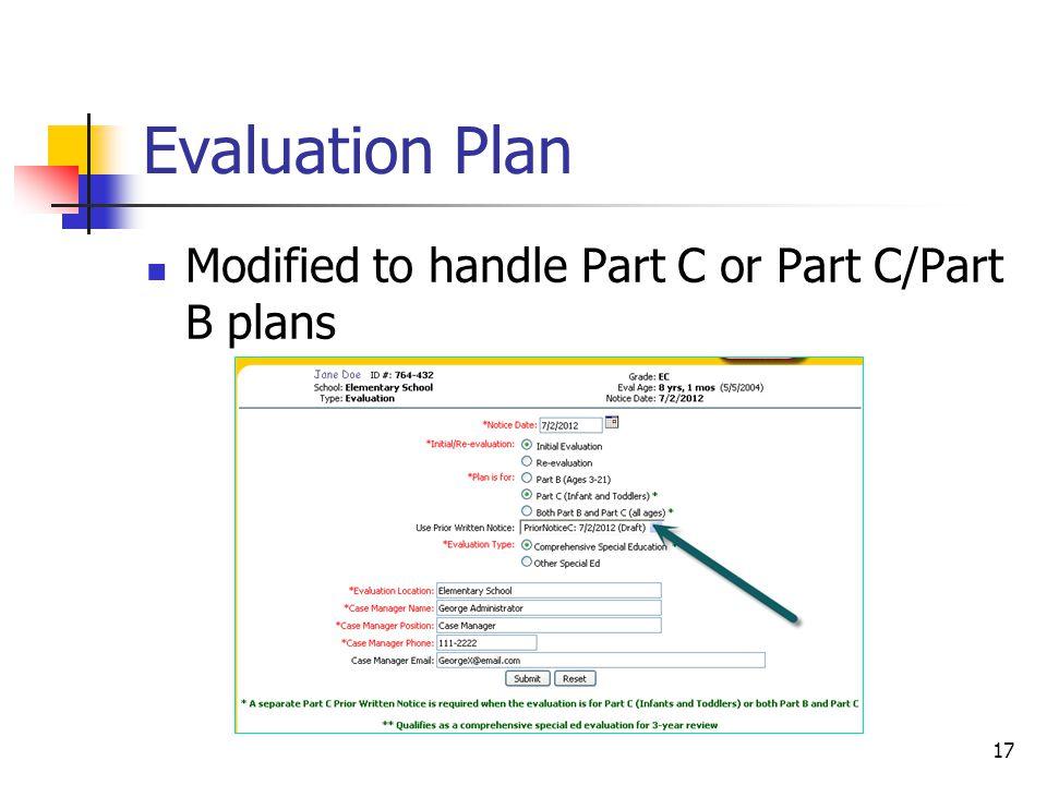 Evaluation Plan Modified to handle Part C or Part C/Part B plans 17