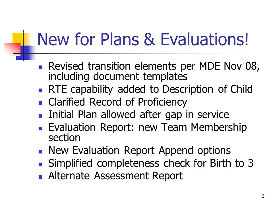 2 New for Plans & Evaluations! Revised transition elements per MDE Nov 08, including document templates RTE capability added to Description of Child C