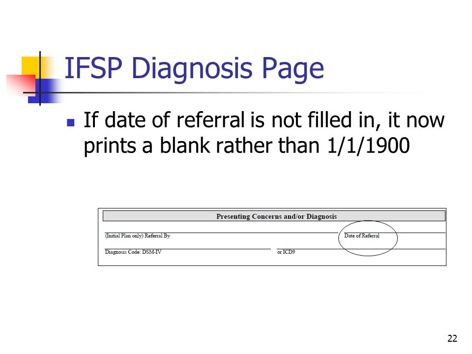 22 IFSP Diagnosis Page If date of referral is not filled in, it now prints a blank rather than 1/1/1900