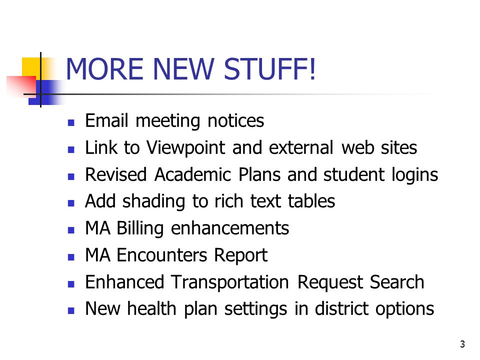 3 MORE NEW STUFF! Email meeting notices Link to Viewpoint and external web sites Revised Academic Plans and student logins Add shading to rich text ta