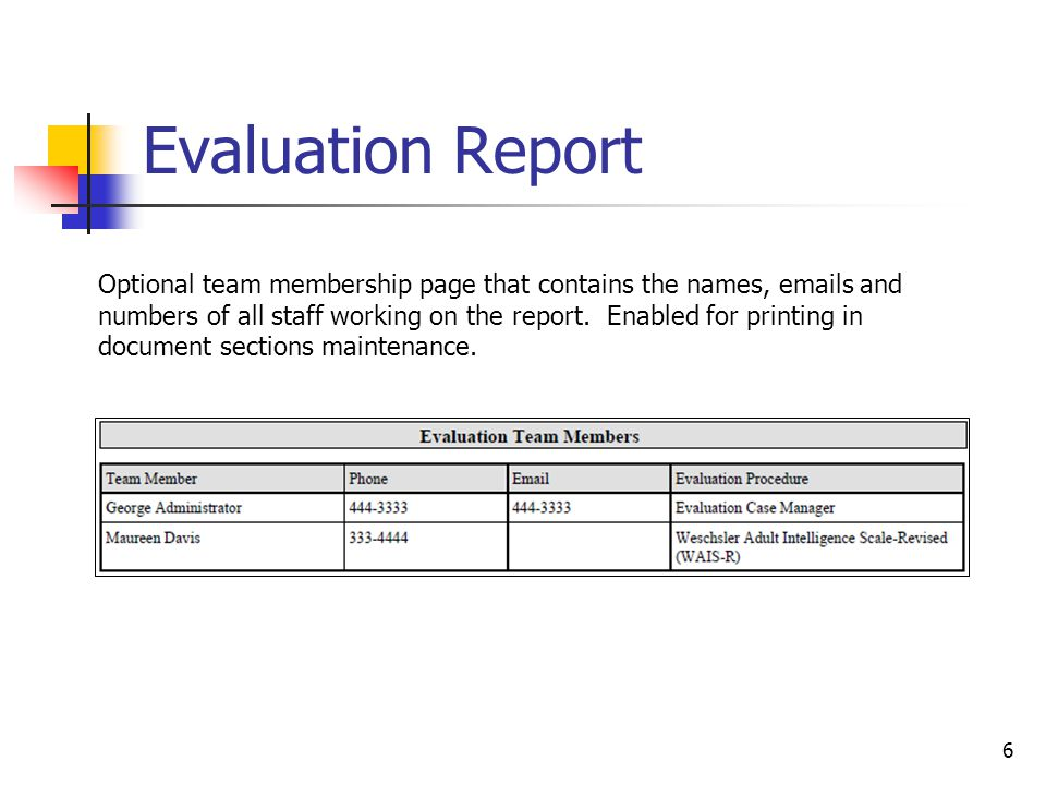 6 Evaluation Report Optional team membership page that contains the names, emails and numbers of all staff working on the report. Enabled for printing