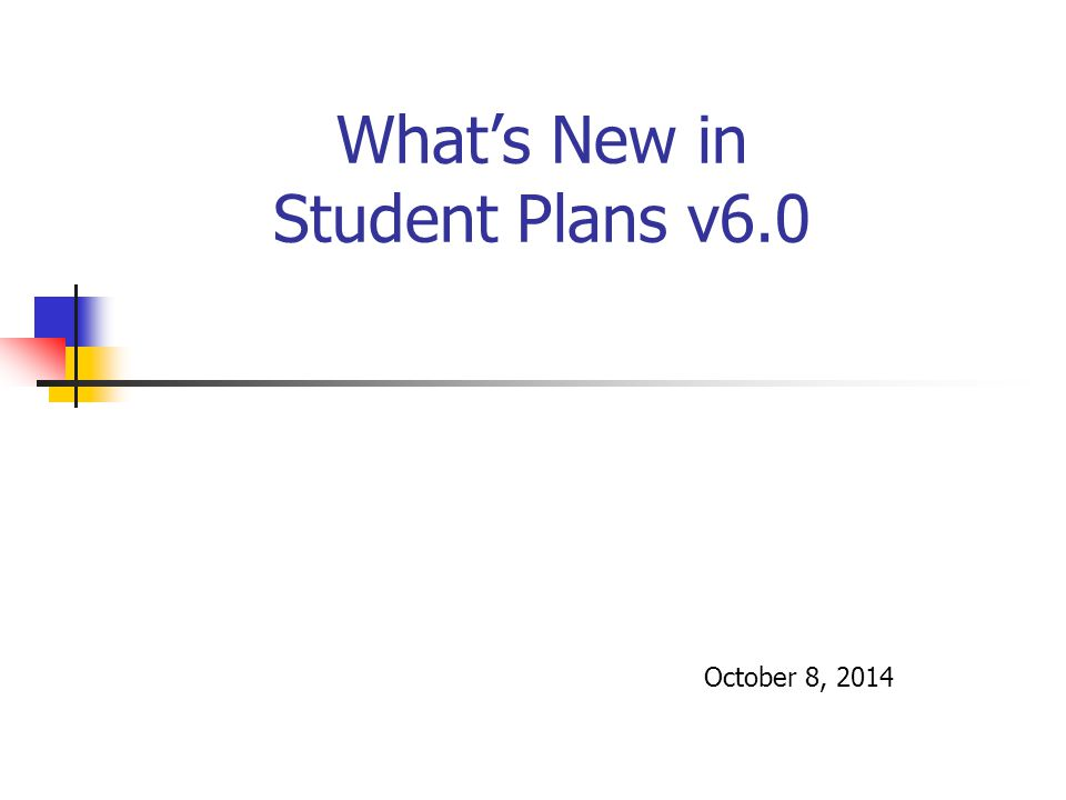 What's New in Student Plans v6.0 October 8, 2014