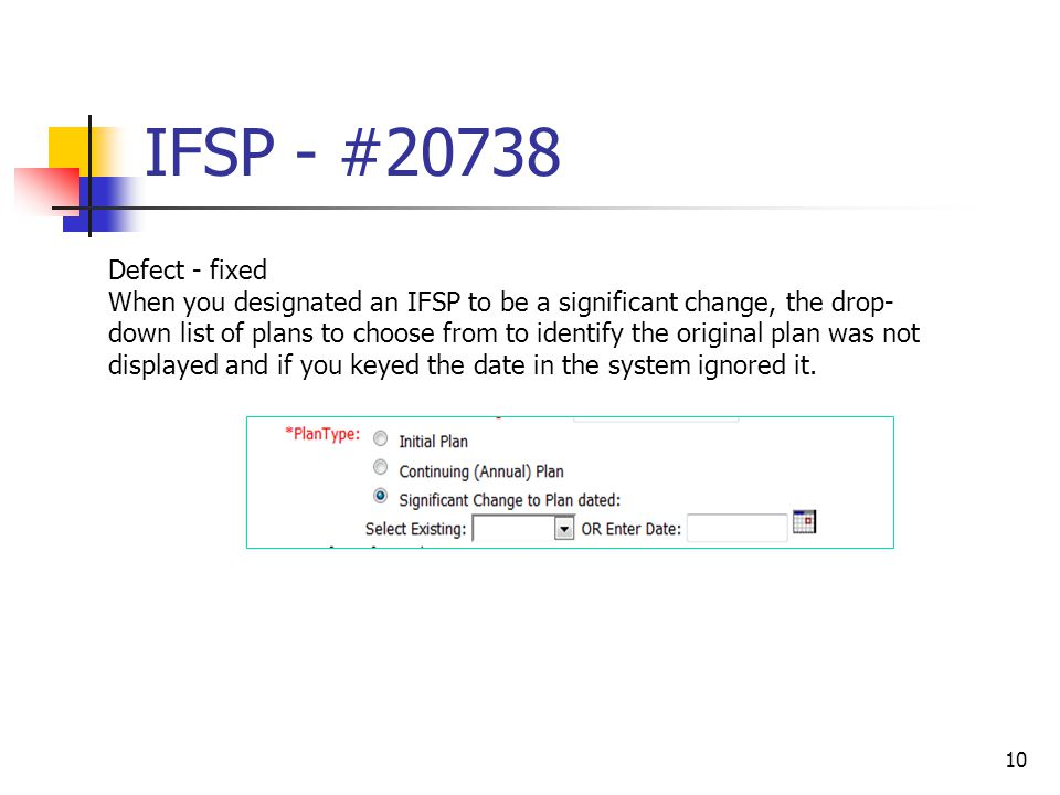 IFSP - #20738 10 Defect - fixed When you designated an IFSP to be a significant change, the drop- down list of plans to choose from to identify the or