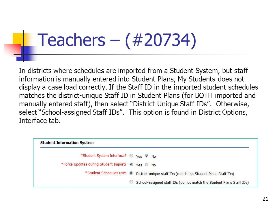 Teachers – (#20734) In districts where schedules are imported from a Student System, but staff information is manually entered into Student Plans, My Students does not display a case load correctly.