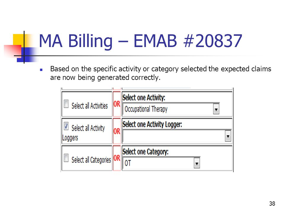 MA Billing – EMAB #20837 Based on the specific activity or category selected the expected claims are now being generated correctly.
