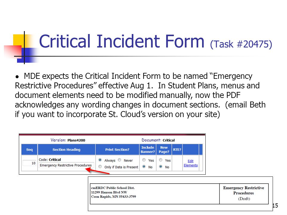 Critical Incident Form (Task #20475) 15 ● MDE expects the Critical Incident Form to be named Emergency Restrictive Procedures effective Aug 1.