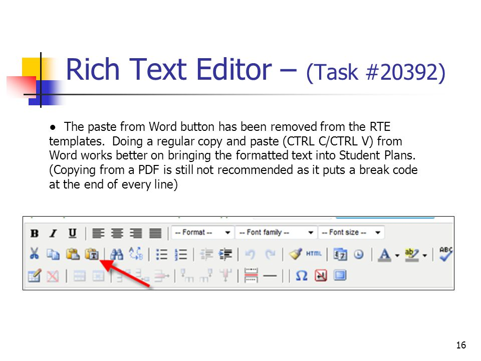Rich Text Editor – (Task #20392) 16 ● The paste from Word button has been removed from the RTE templates.
