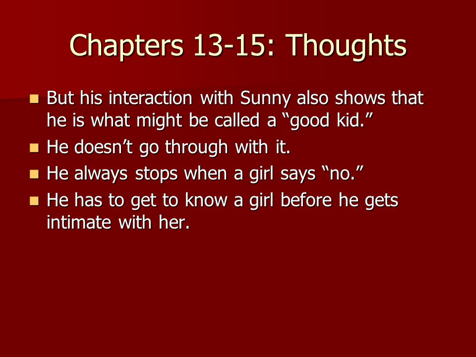 Chapters 13-15: Thoughts But his interaction with Sunny also shows that he is what might be called a good kid. But his interaction with Sunny also shows that he is what might be called a good kid. He doesn't go through with it.