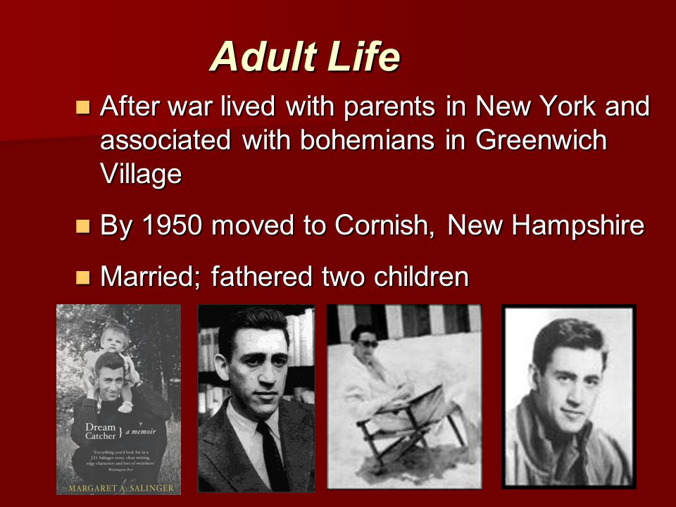 Adult Life After war lived with parents in New York and associated with bohemians in Greenwich Village After war lived with parents in New York and associated with bohemians in Greenwich Village By 1950 moved to Cornish, New Hampshire By 1950 moved to Cornish, New Hampshire Married; fathered two children Married; fathered two children