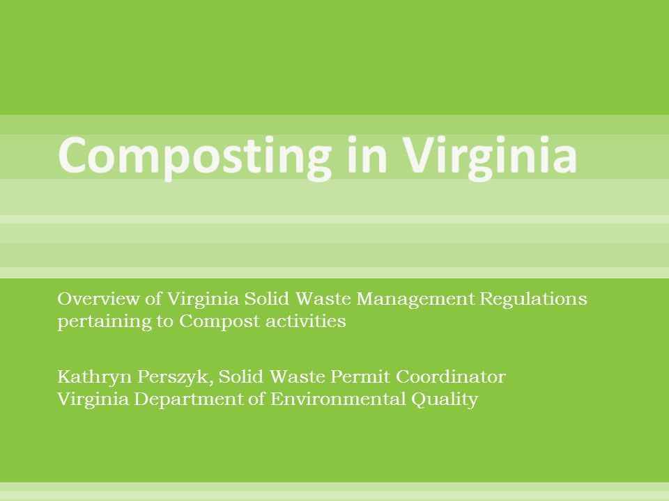  Code of Virginia  Waste Management Act, 10.1-140010.1-1400  Virginia Administrative Code  Solid Waste Management Regulations, 9 VAC 20-81  Definitions, Section 10Section 10  Exclusions/Exemptions, Section 95Section 95  Exempt Yard Waste Compost Facilities, Section 397Section 397  Solid Waste Compost Facilities, Sections 310-360Sections 310-360  Permit Submission Requirements, Section 410.A.Section 410.A.