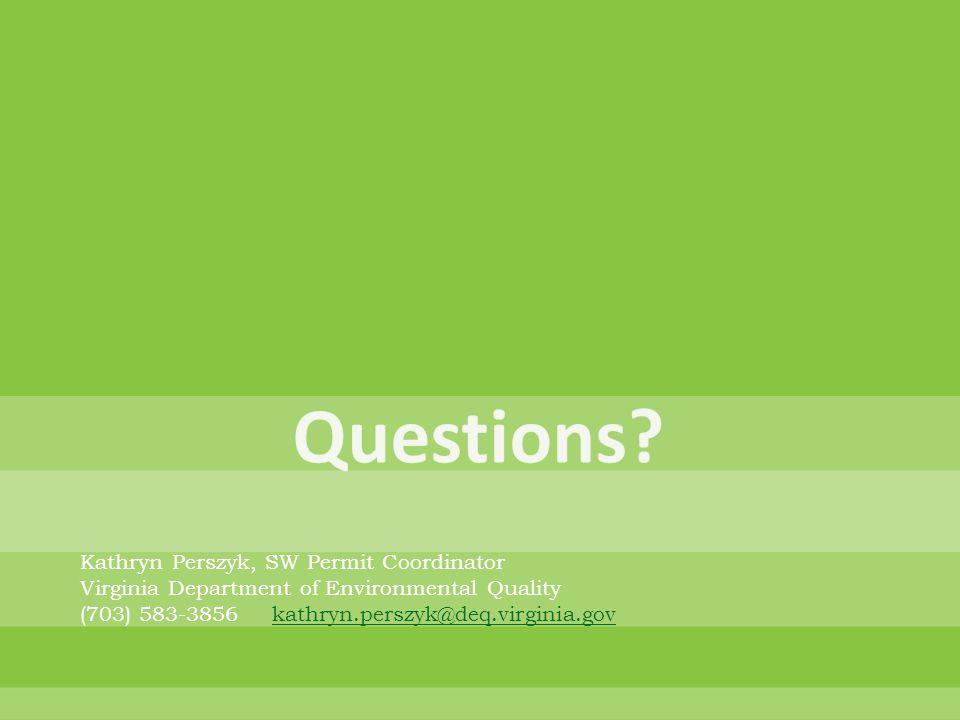 Kathryn Perszyk, SW Permit Coordinator Virginia Department of Environmental Quality (703) 583-3856kathryn.perszyk@deq.virginia.govkathryn.perszyk@deq.