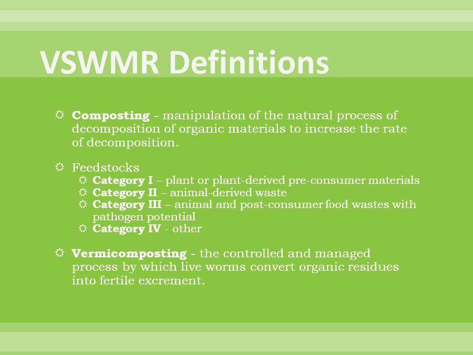 Vegetative waste – decomposable materials generated by yard and lawn care or land-clearing activities and includes, but is not limited to, leaves, grass trimmings, woody wastes such as shrub and tree prunings, bark, limbs, roots, and stumps.