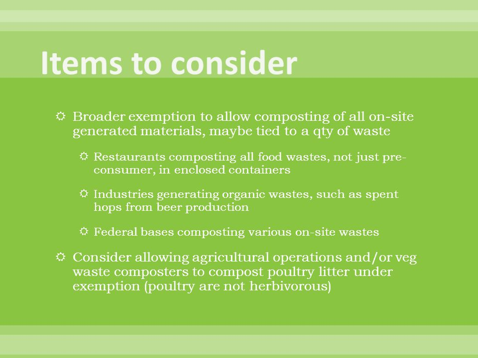  Broader exemption to allow composting of all on-site generated materials, maybe tied to a qty of waste  Restaurants composting all food wastes, not