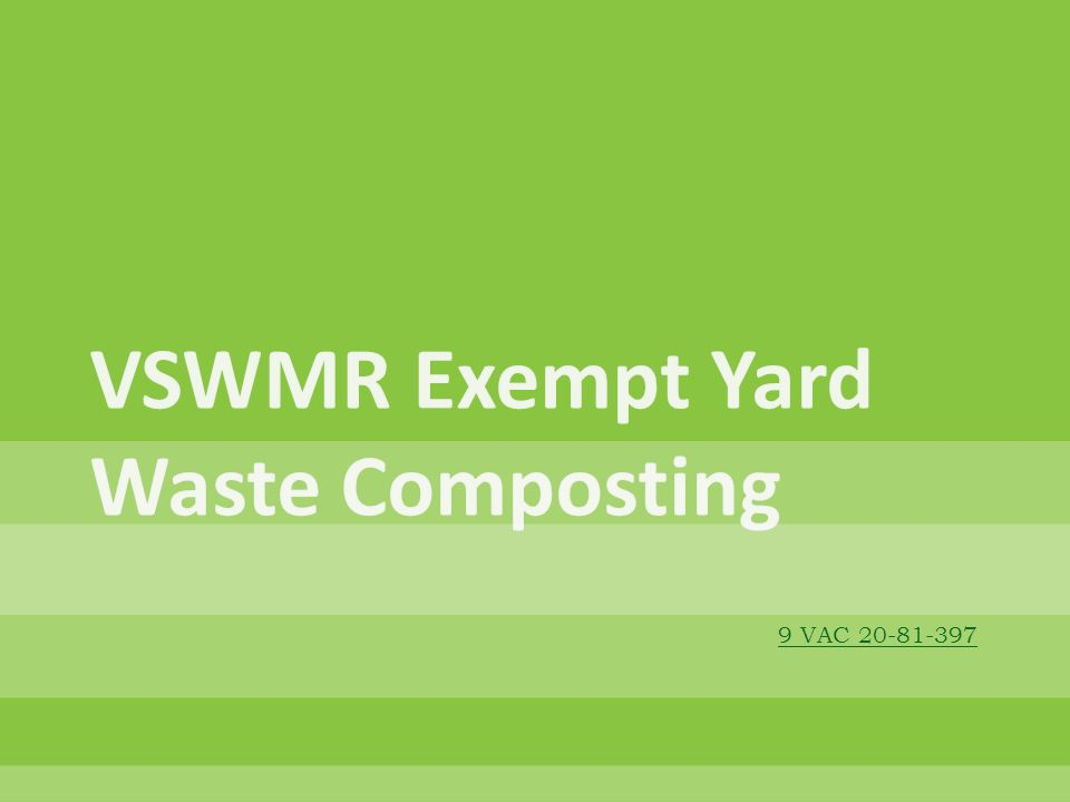  Accepting yard waste generated off-site, provided that:  Total time for composting and storage < 18 mo prior to field application or sale  Only yard waste is received  Total yard waste received < 6,000 cy in any consecutive 12-mo period  All applicable local ordinances/standards are satisfied  Operation poses no nuisance or potential threat to HHE  Owner submits DEQ Form YW-3DEQ Form YW-3