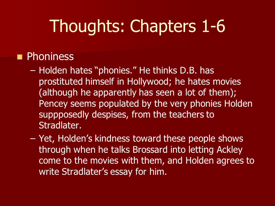 Thoughts: Chapters 1-6 Phoniness – –Holden hates phonies. He thinks D.B.