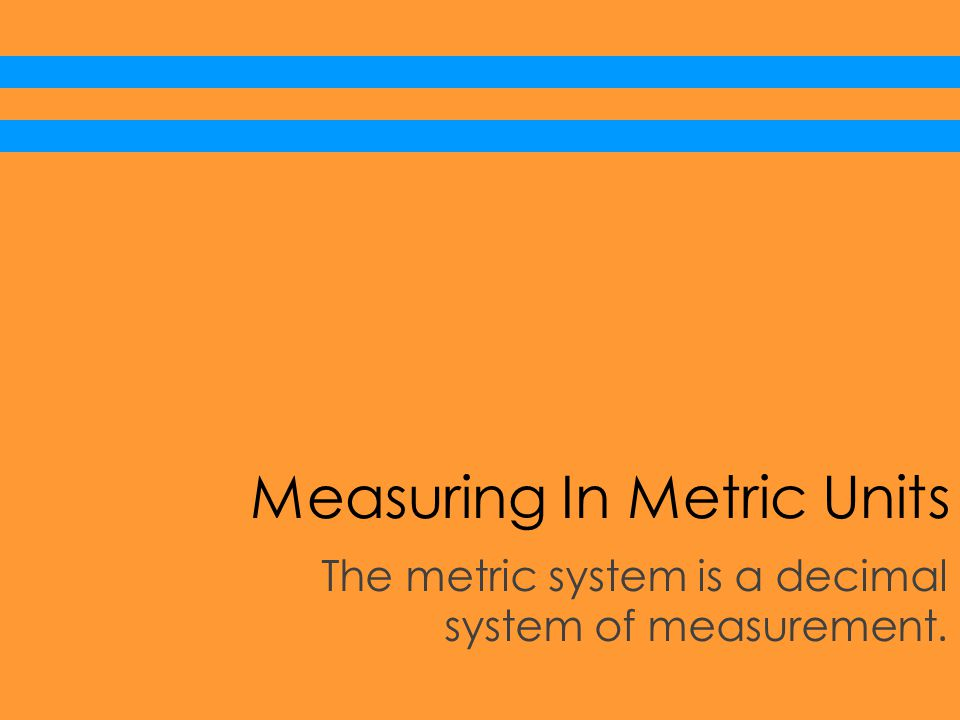 Meter Meter (m) Benchmark: The height of a chair Basic unit for length