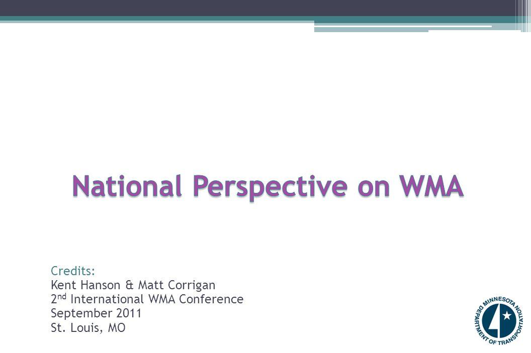Credits: Kent Hanson & Matt Corrigan 2 nd International WMA Conference September 2011 St. Louis, MO