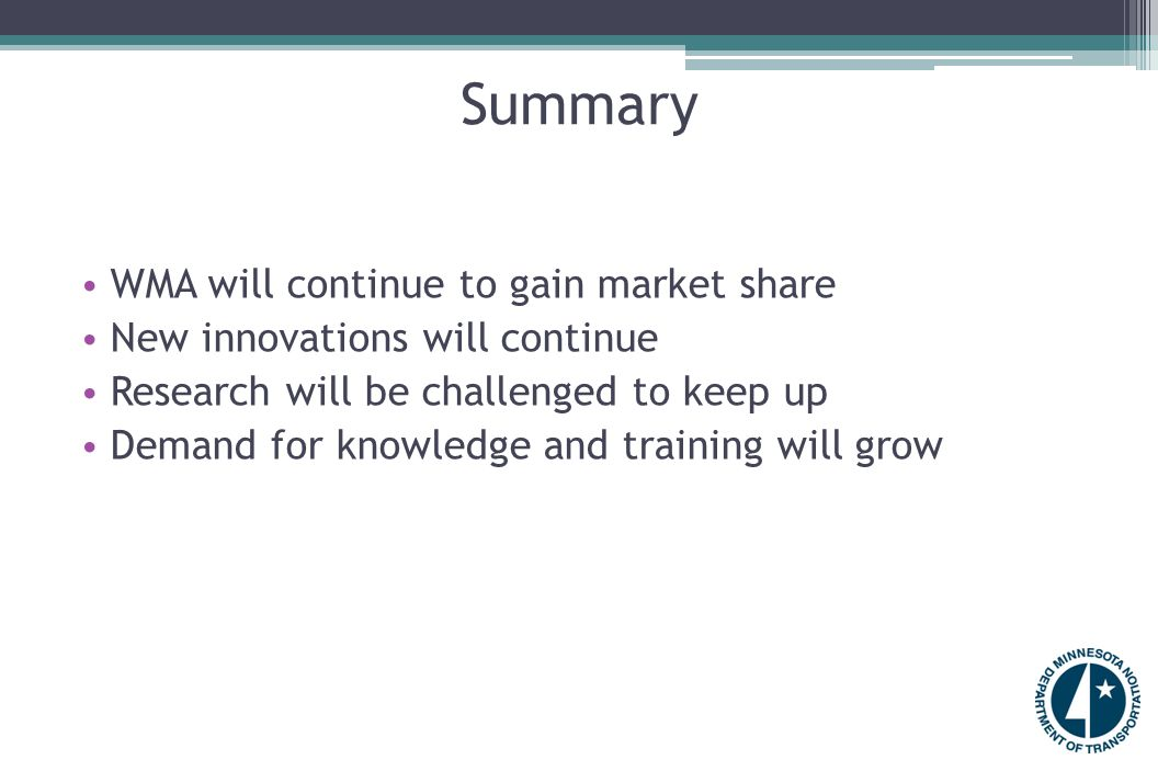Summary WMA will continue to gain market share New innovations will continue Research will be challenged to keep up Demand for knowledge and training will grow