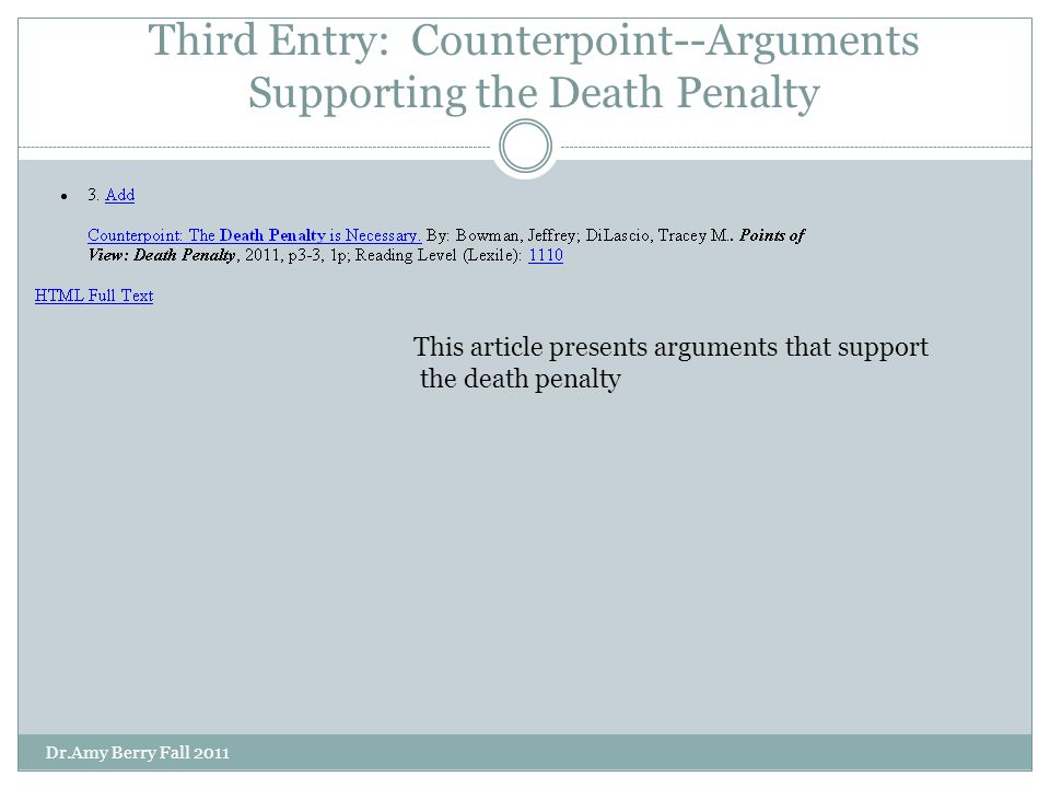Third Entry: Counterpoint--Arguments Supporting the Death Penalty This article presents arguments that support the death penalty Dr.Amy Berry Fall 2011