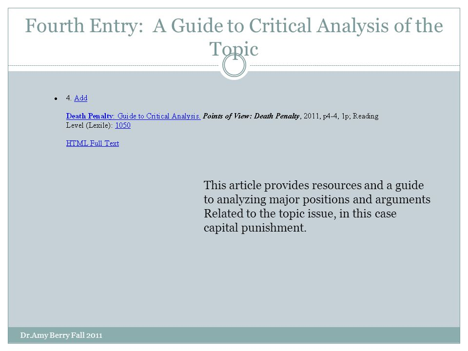 Fourth Entry: A Guide to Critical Analysis of the Topic This article provides resources and a guide to analyzing major positions and arguments Related to the topic issue, in this case capital punishment.