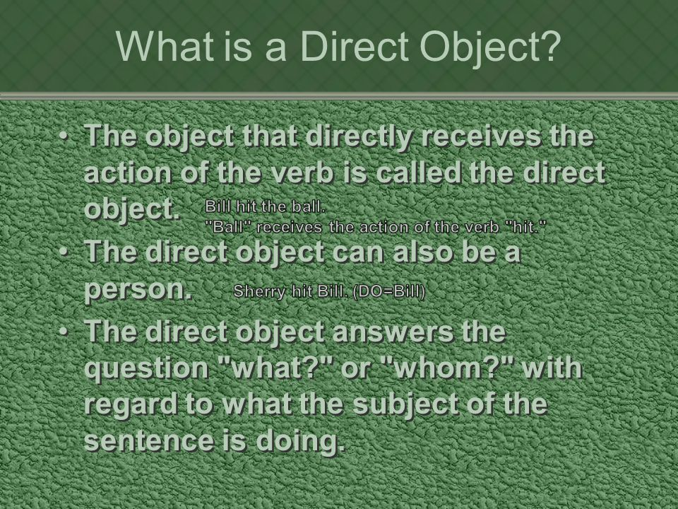 What is a Direct Object? The object that directly receives the action of the verb is called the direct object. The direct object can also be a person.