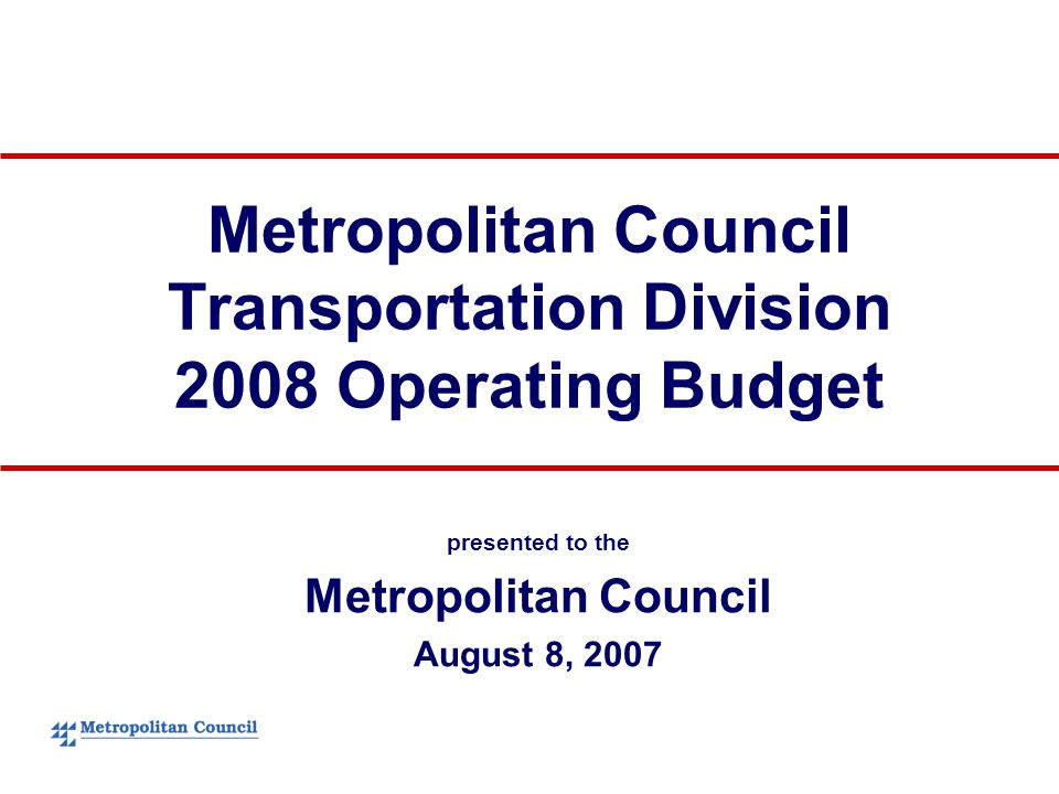 Metropolitan Council Transportation Division 2008 Operating Budget presented to the Metropolitan Council August 8, 2007