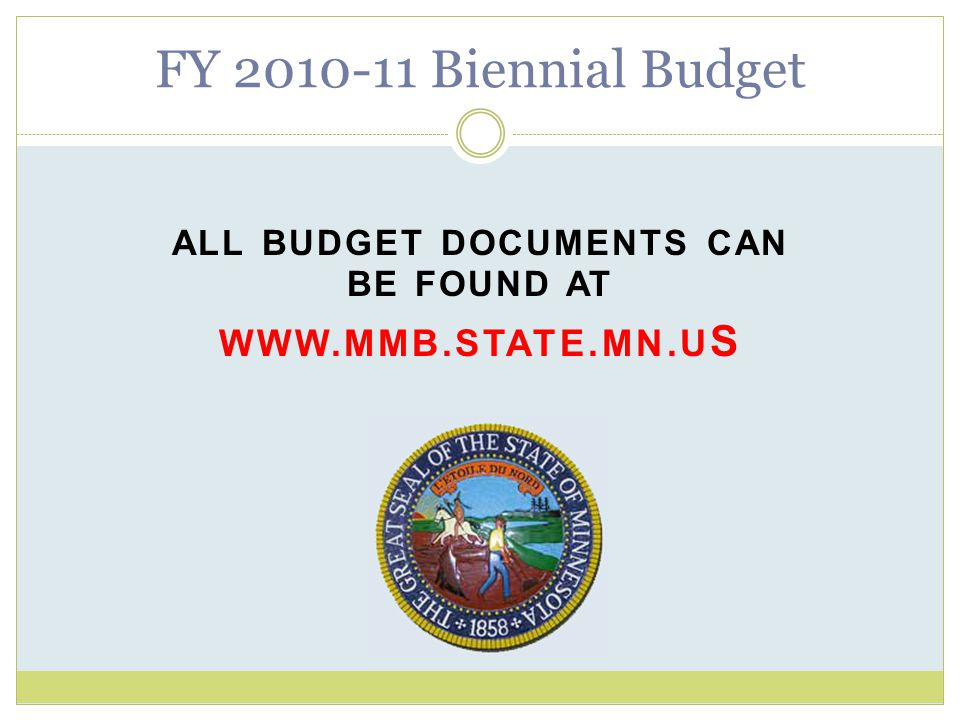 ALL BUDGET DOCUMENTS CAN BE FOUND AT WWW.MMB.STATE.MN.U S FY 2010-11 Biennial Budget