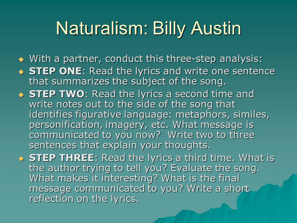 Naturalism: Billy Austin  With a partner, conduct this three-step analysis:  STEP ONE: Read the lyrics and write one sentence that summarizes the su