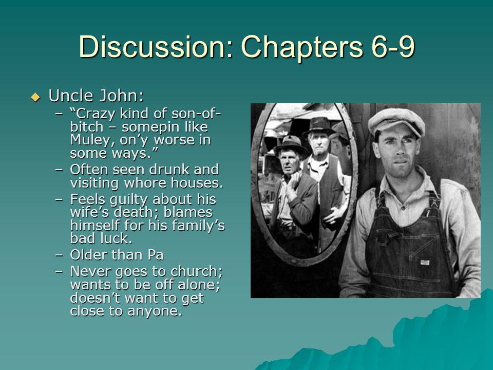 "Discussion: Chapters 6-9  Uncle John: –""Crazy kind of son-of- bitch – somepin like Muley, on'y worse in some ways."" –Often seen drunk and visiting wh"