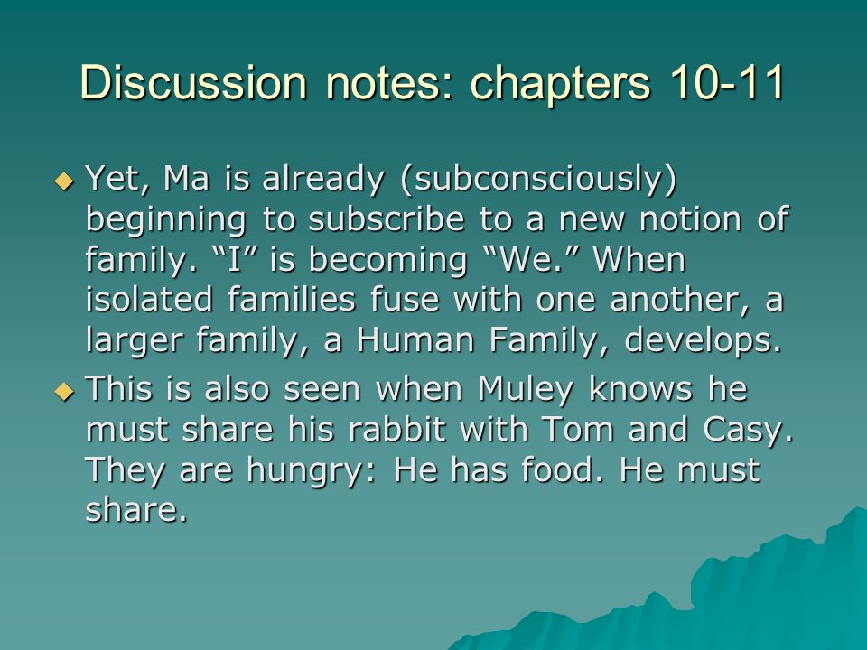 "Discussion notes: chapters 10-11  Yet, Ma is already (subconsciously) beginning to subscribe to a new notion of family. ""I"" is becoming ""We."" When is"