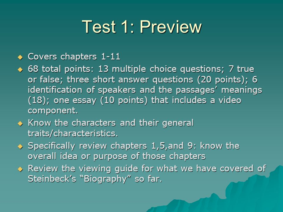 Test 1: Preview  Covers chapters 1-11  68 total points: 13 multiple choice questions; 7 true or false; three short answer questions (20 points); 6 identification of speakers and the passages' meanings (18); one essay (10 points) that includes a video component.
