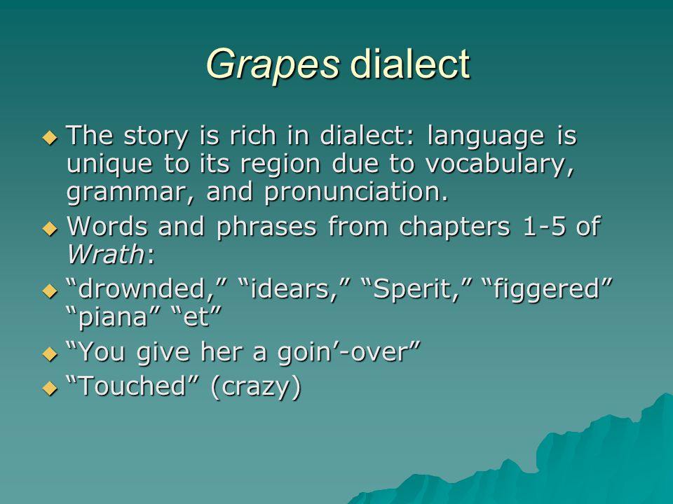 Grapes dialect  The story is rich in dialect: language is unique to its region due to vocabulary, grammar, and pronunciation.