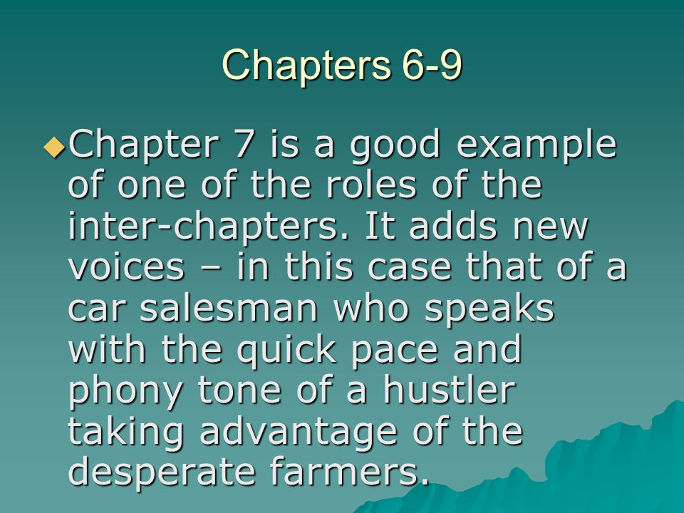 Chapters 6-9  Chapter 7 is a good example of one of the roles of the inter-chapters. It adds new voices – in this case that of a car salesman who spe