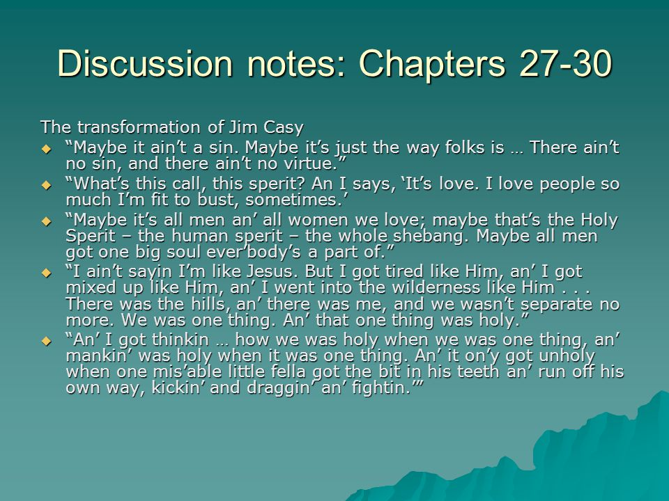 """Discussion notes: Chapters 27-30 The transformation of Jim Casy  """"Maybe it ain't a sin. Maybe it's just the way folks is … There ain't no sin, and th"""