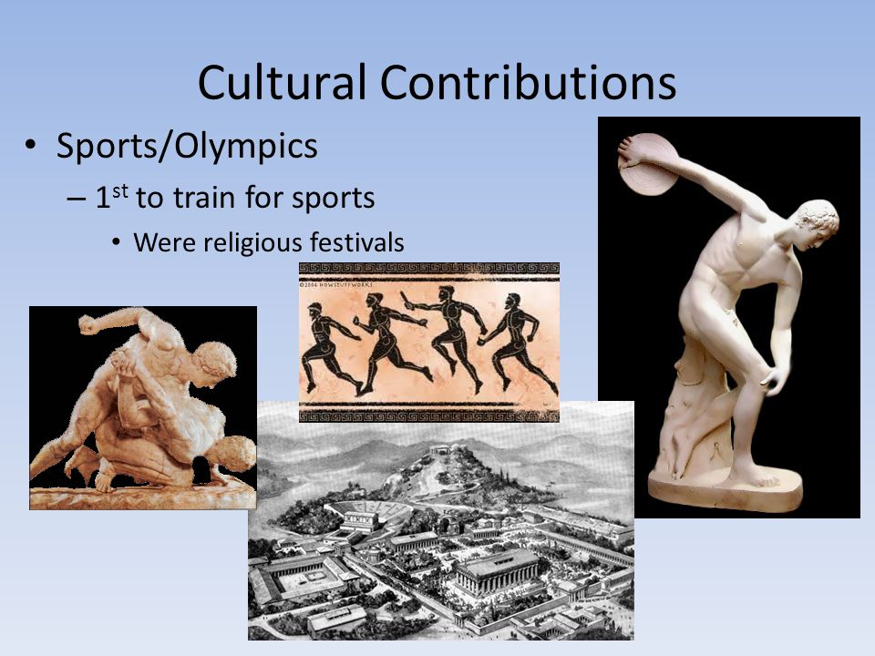 Cultural Contributions Sports/Olympics – 1 st to train for sports Were religious festivals